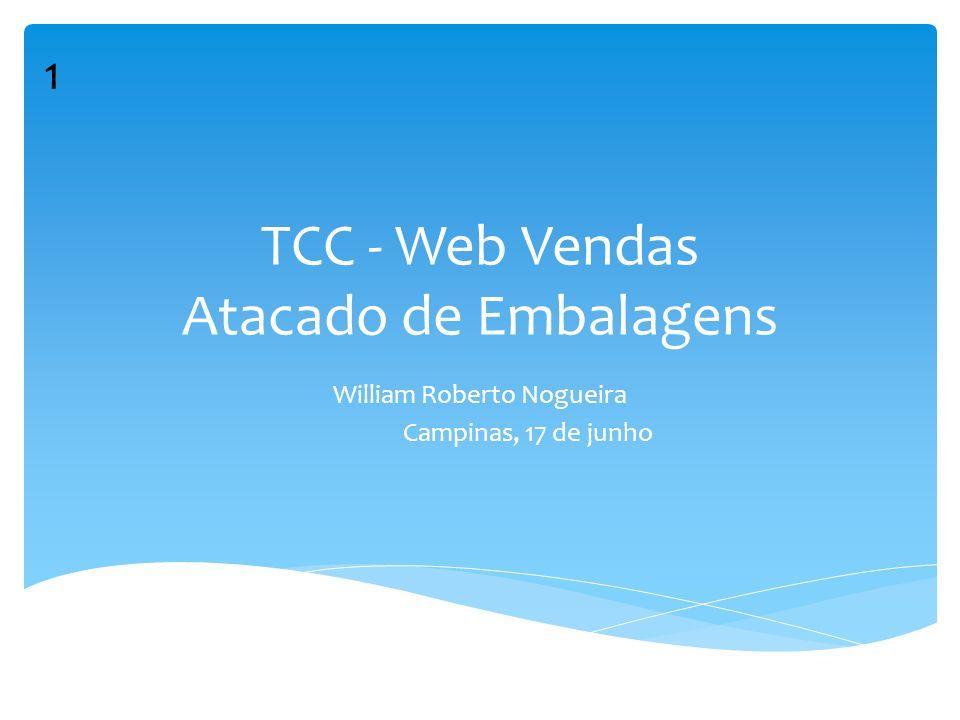 TCC - Web Vendas Atacado de Embalagens William Roberto Nogueira Campinas, 17 de junho 1
