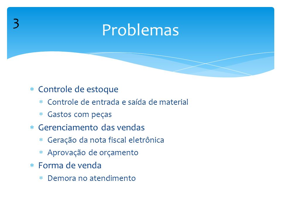 Controle de estoque Controle de entrada e saída de material Gastos com peças Gerenciamento das vendas Geração da nota fiscal eletrônica Aprovação de o