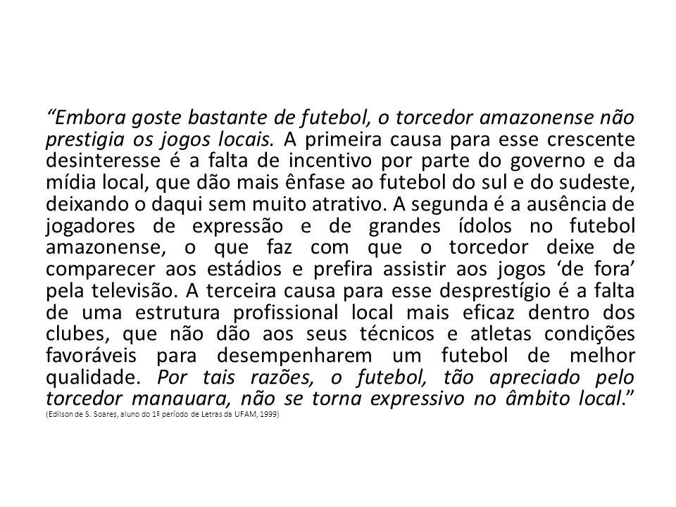 Embora goste bastante de futebol, o torcedor amazonense não prestigia os jogos locais.