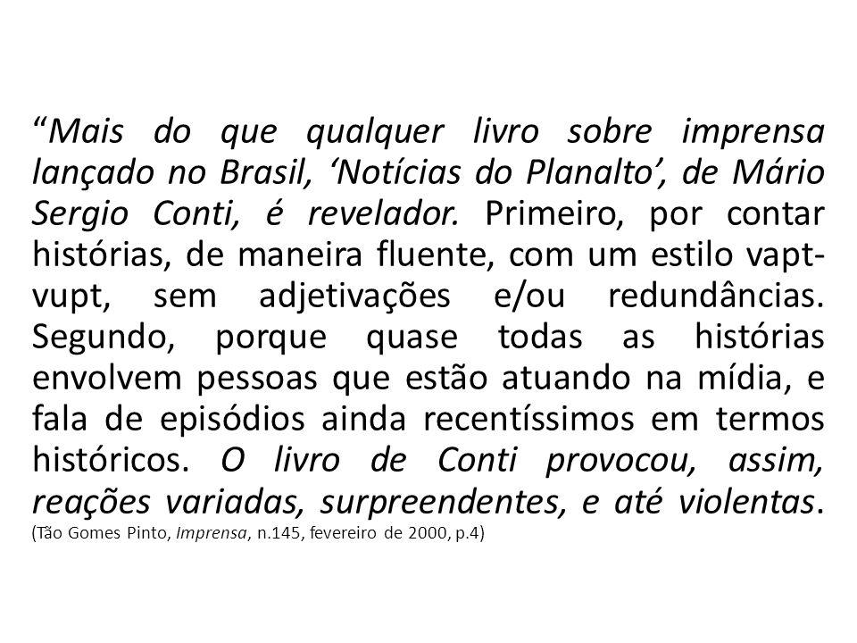 Mais do que qualquer livro sobre imprensa lançado no Brasil, Notícias do Planalto, de Mário Sergio Conti, é revelador.