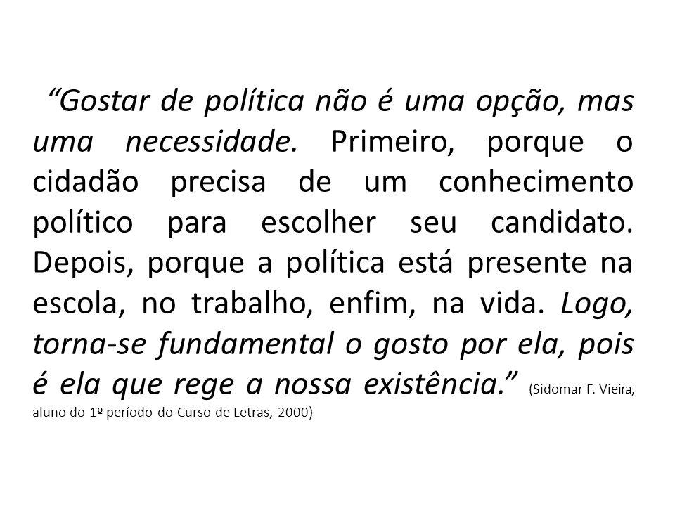 Gostar de política não é uma opção, mas uma necessidade.