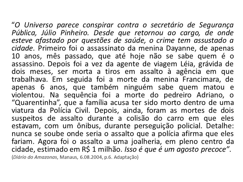 O Universo parece conspirar contra o secretário de Segurança Pública, Júlio Pinheiro.