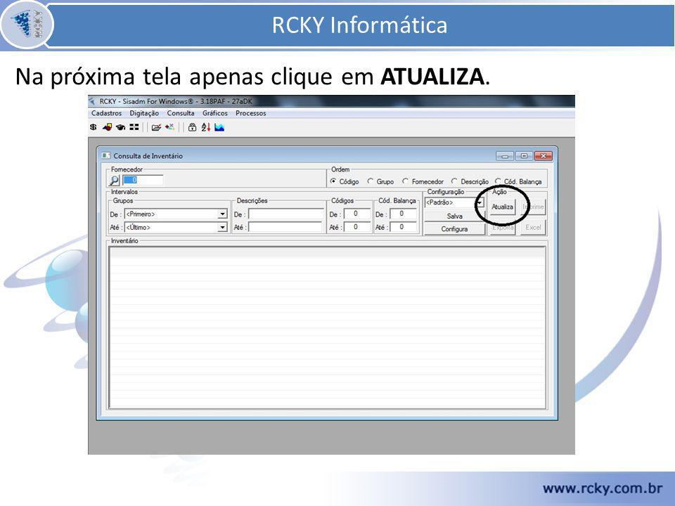 Na próxima tela apenas clique em ATUALIZA. RCKY Informática
