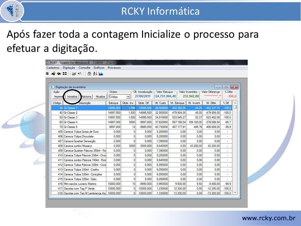 Após fazer toda a contagem Inicialize o processo para efetuar a digitação. RCKY Informática