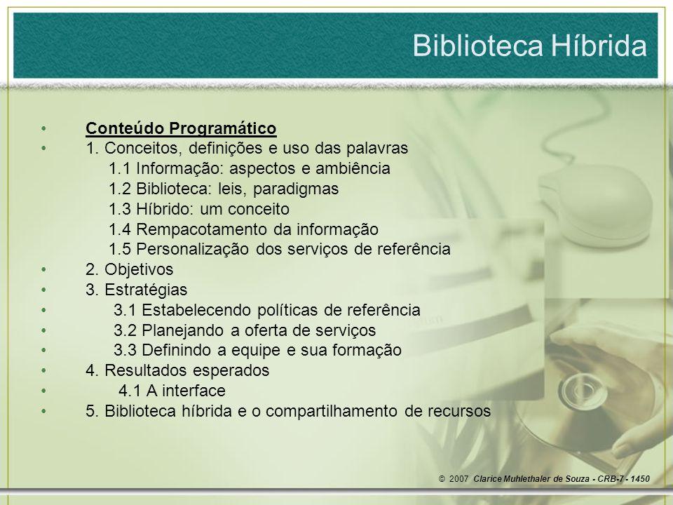 Biblioteca Híbrida © 2007 Clarice Muhlethaler de Souza - CRB-7 - 1450 Compartilhamento de recursos no processo de prestação de serviços em bibliotecas híbridas