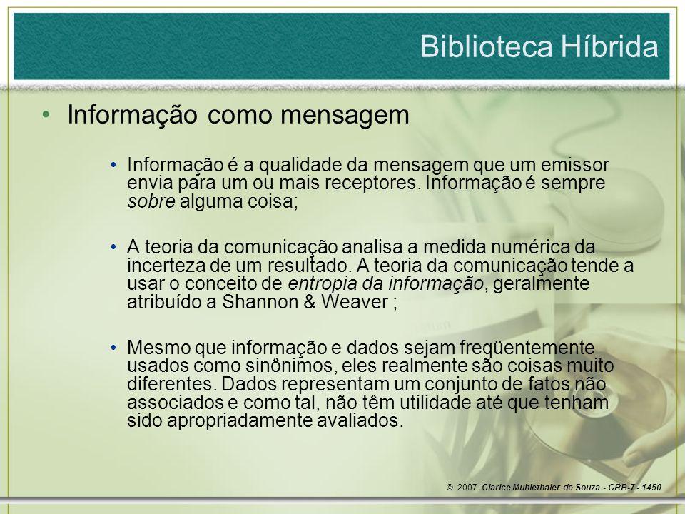 Biblioteca Híbrida Informação como mensagem Informação é a qualidade da mensagem que um emissor envia para um ou mais receptores.