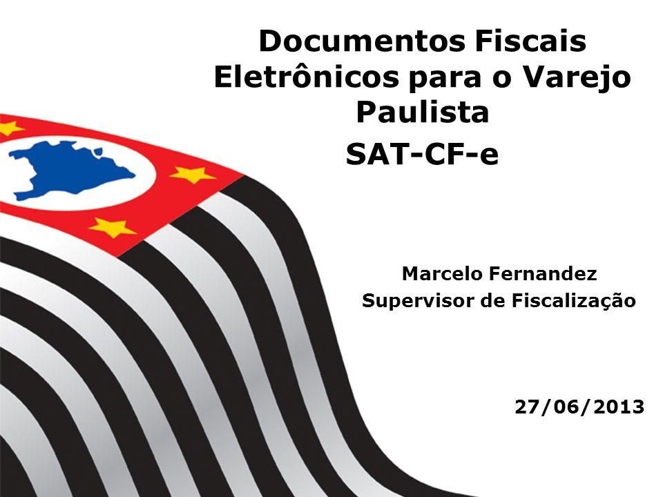 Documentos Fiscais Eletrônicos para o Varejo Paulista SAT-CF-e 27/06/2013 Marcelo Fernandez Supervisor de Fiscalização