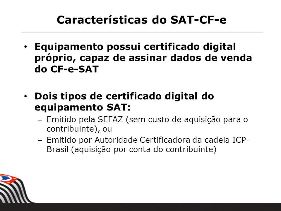 Equipamento possui certificado digital próprio, capaz de assinar dados de venda do CF-e-SAT Dois tipos de certificado digital do equipamento SAT: – Em