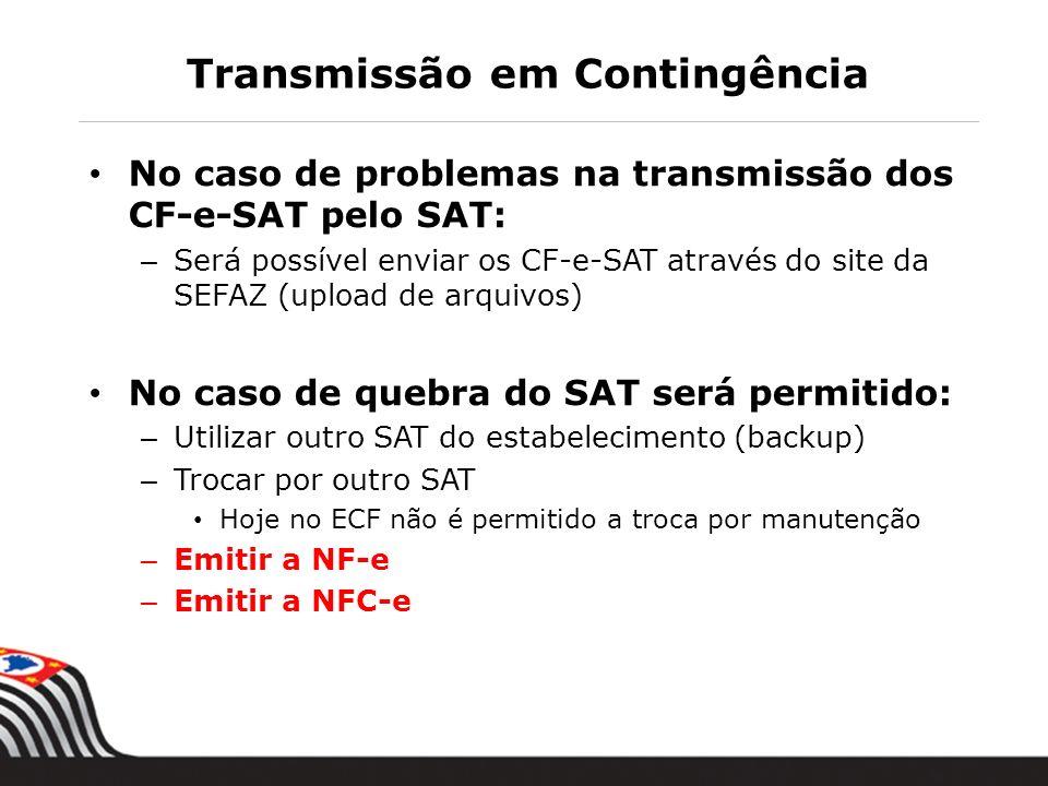 Transmissão em Contingência No caso de problemas na transmissão dos CF-e-SAT pelo SAT: – Será possível enviar os CF-e-SAT através do site da SEFAZ (up