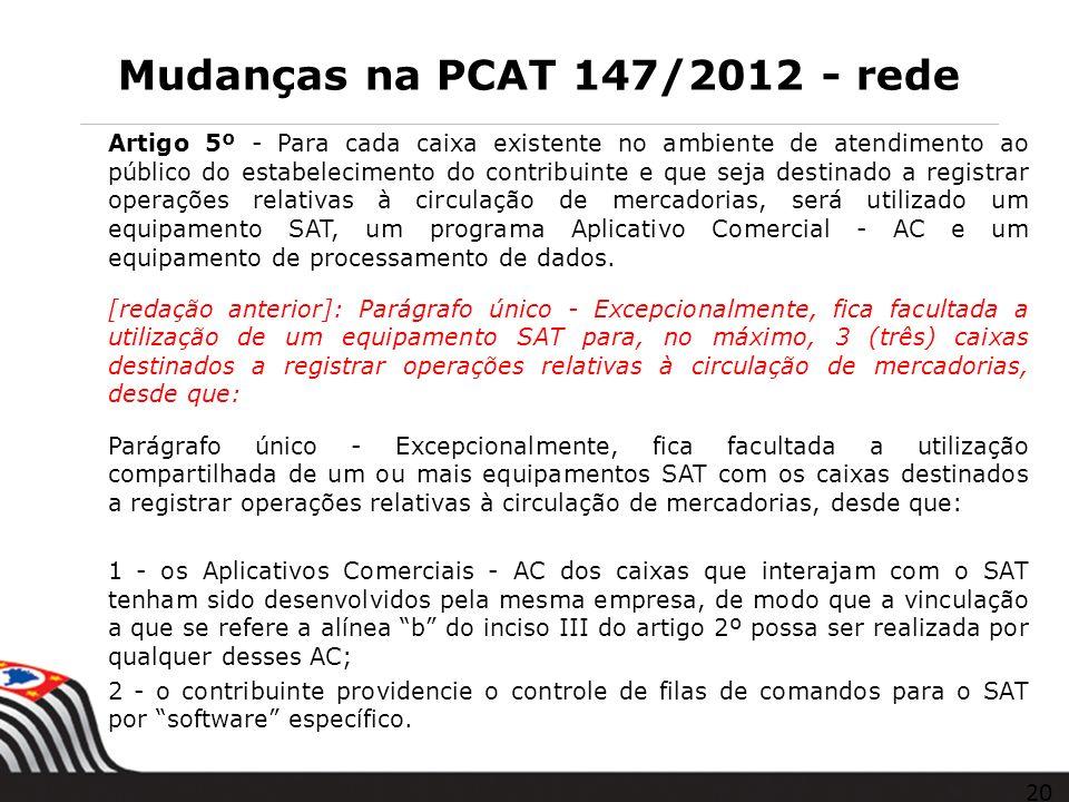Mudanças na PCAT 147/2012 - rede Artigo 5º - Para cada caixa existente no ambiente de atendimento ao público do estabelecimento do contribuinte e que
