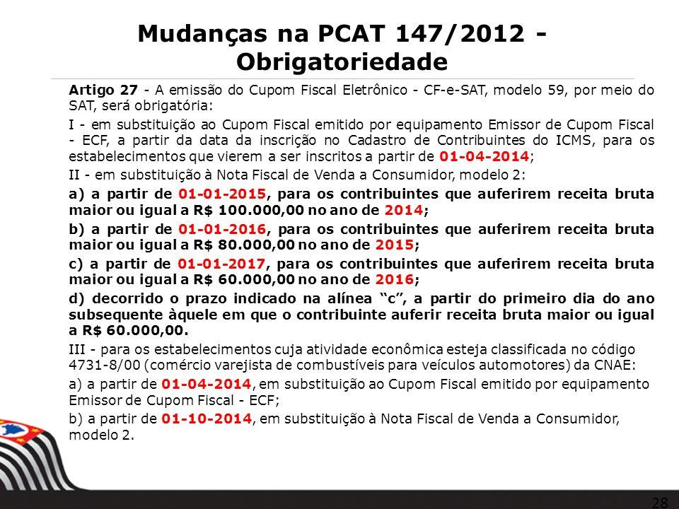 Mudanças na PCAT 147/2012 - Obrigatoriedade Artigo 27 - A emissão do Cupom Fiscal Eletrônico - CF-e-SAT, modelo 59, por meio do SAT, será obrigatória: