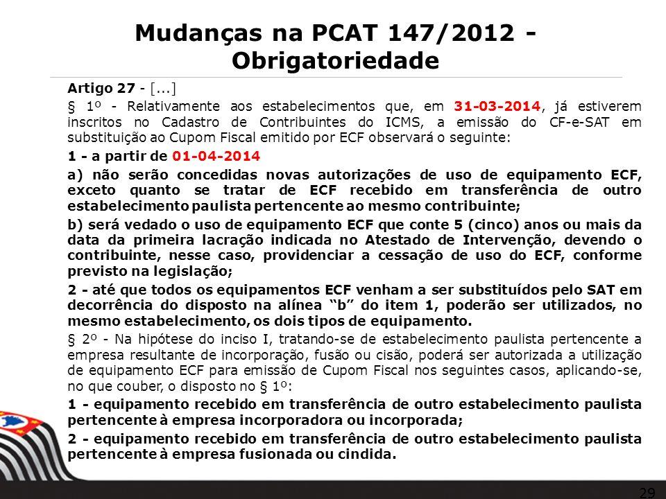 Mudanças na PCAT 147/2012 - Obrigatoriedade Artigo 27 - [...] § 1º - Relativamente aos estabelecimentos que, em 31-03-2014, já estiverem inscritos no
