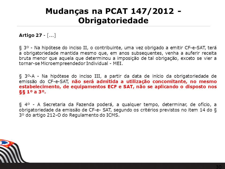 Mudanças na PCAT 147/2012 - Obrigatoriedade Artigo 27 - [...] § 3º - Na hipótese do inciso II, o contribuinte, uma vez obrigado a emitir CF-e-SAT, ter