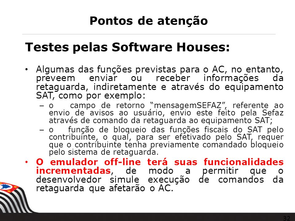 Pontos de atenção Testes pelas Software Houses: Algumas das funções previstas para o AC, no entanto, preveem enviar ou receber informações da retaguar