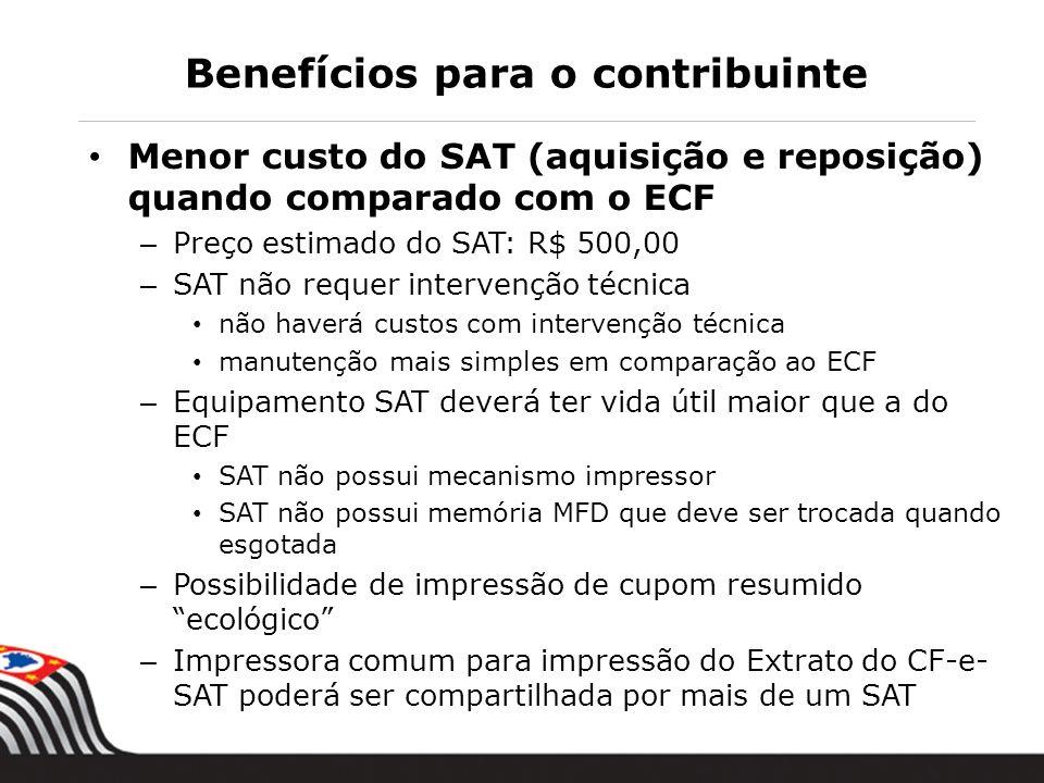 Benefícios para o contribuinte Menor custo do SAT (aquisição e reposição) quando comparado com o ECF – Preço estimado do SAT: R$ 500,00 – SAT não requ