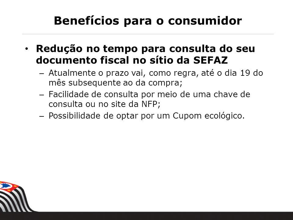 Benefícios para o consumidor Redução no tempo para consulta do seu documento fiscal no sítio da SEFAZ – Atualmente o prazo vai, como regra, até o dia