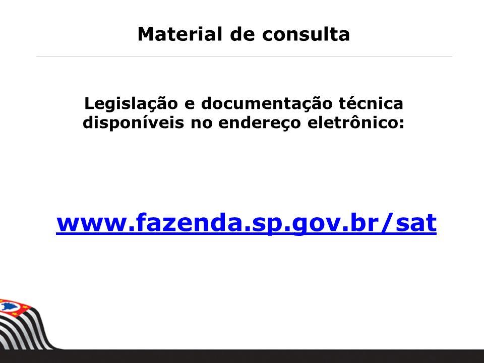 Material de consulta Legislação e documentação técnica disponíveis no endereço eletrônico: www.fazenda.sp.gov.br/sat