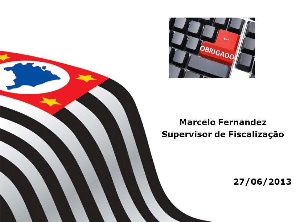 OBRIGADO! 27/06/2013 Marcelo Fernandez Supervisor de Fiscalização