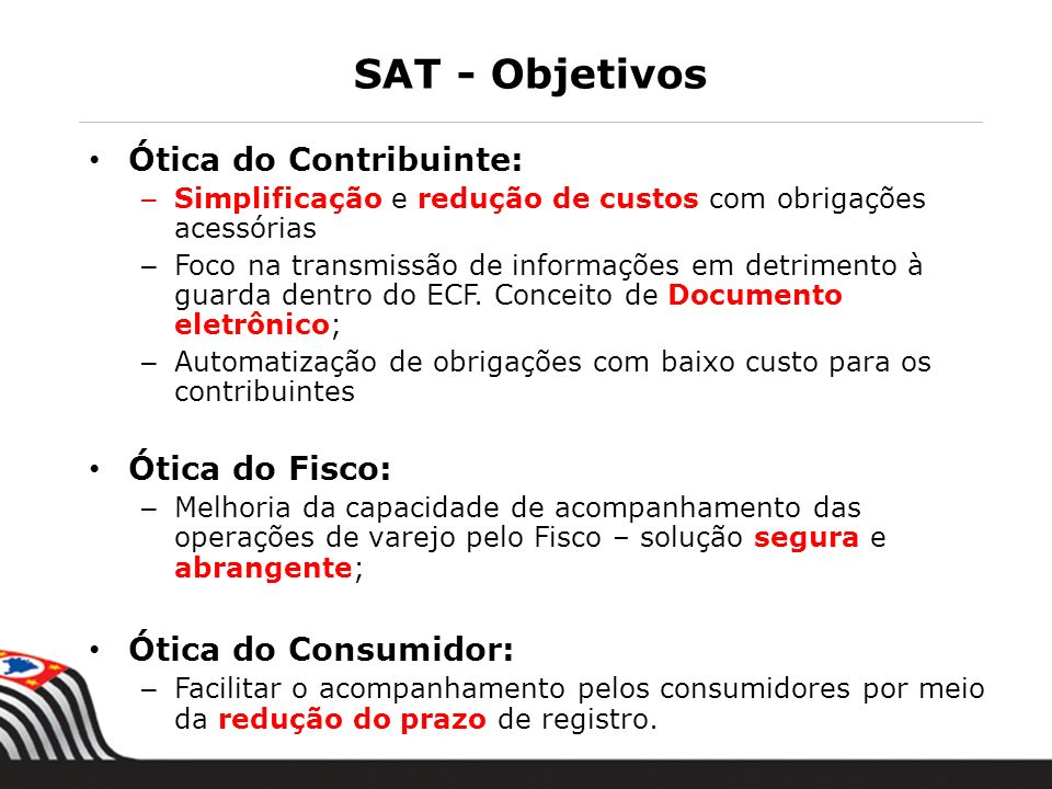 SAT - Objetivos Ótica do Contribuinte: – Simplificação e redução de custos com obrigações acessórias – Foco na transmissão de informações em detriment
