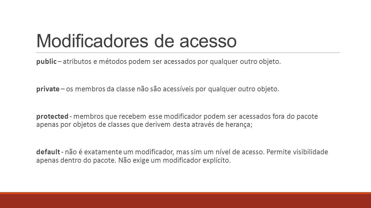 Modificadores de acesso public – atributos e métodos podem ser acessados por qualquer outro objeto. private – os membros da classe não são acessíveis