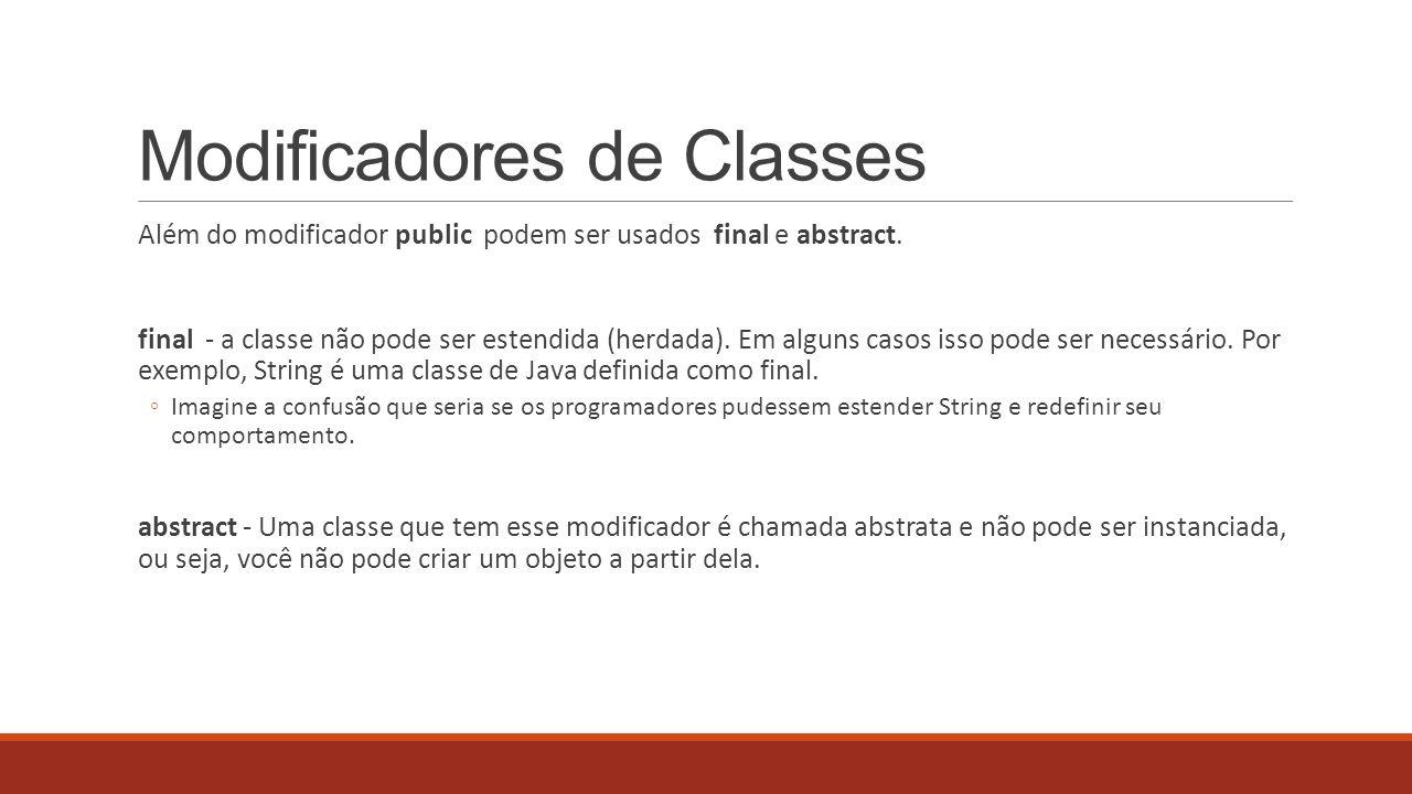 Modificadores de Classes Além do modificador public podem ser usados final e abstract. final - a classe não pode ser estendida (herdada). Em alguns ca