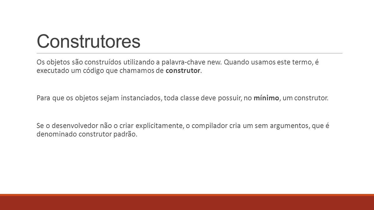 Construtores Os objetos são construídos utilizando a palavra-chave new. Quando usamos este termo, é executado um código que chamamos de construtor. Pa