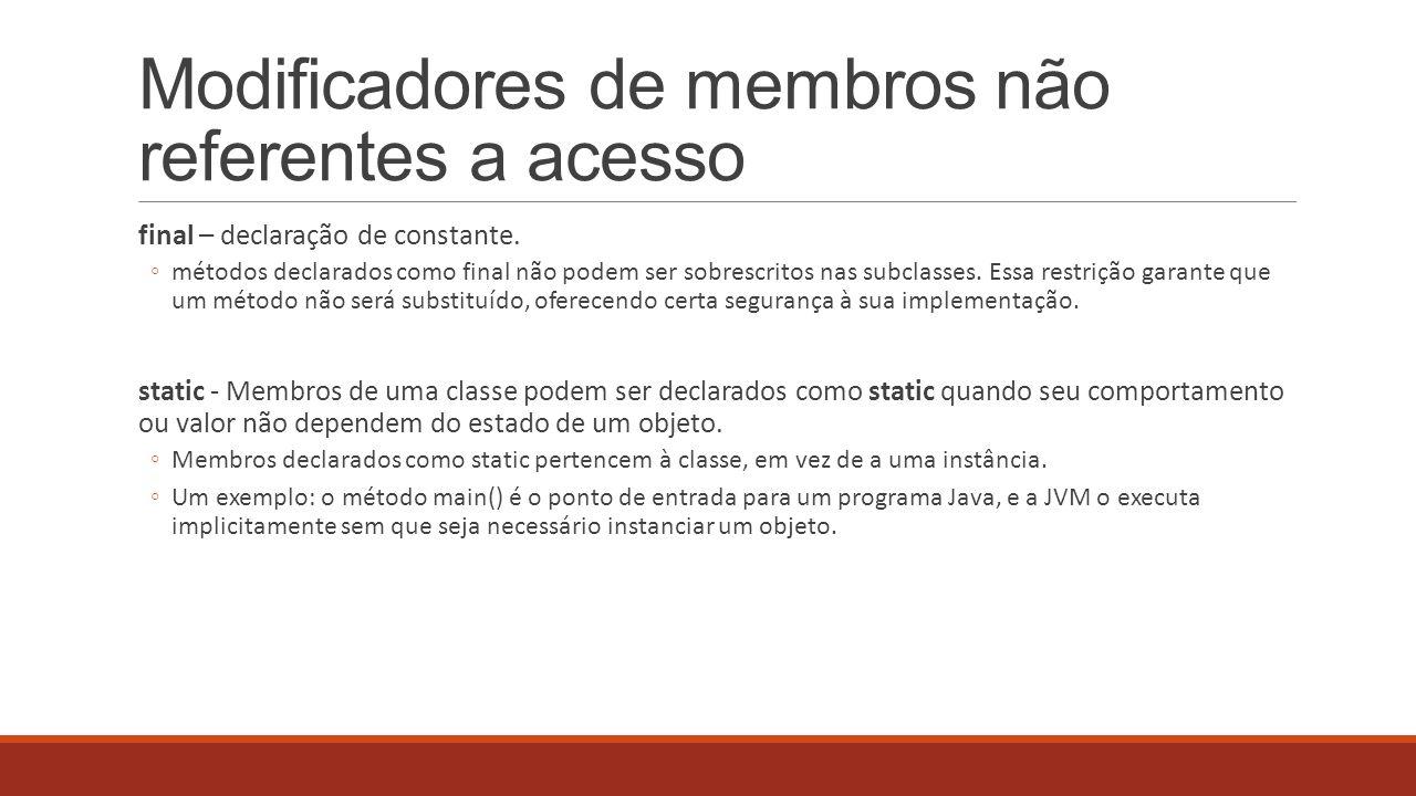 Modificadores de membros não referentes a acesso final – declaração de constante. métodos declarados como final não podem ser sobrescritos nas subclas