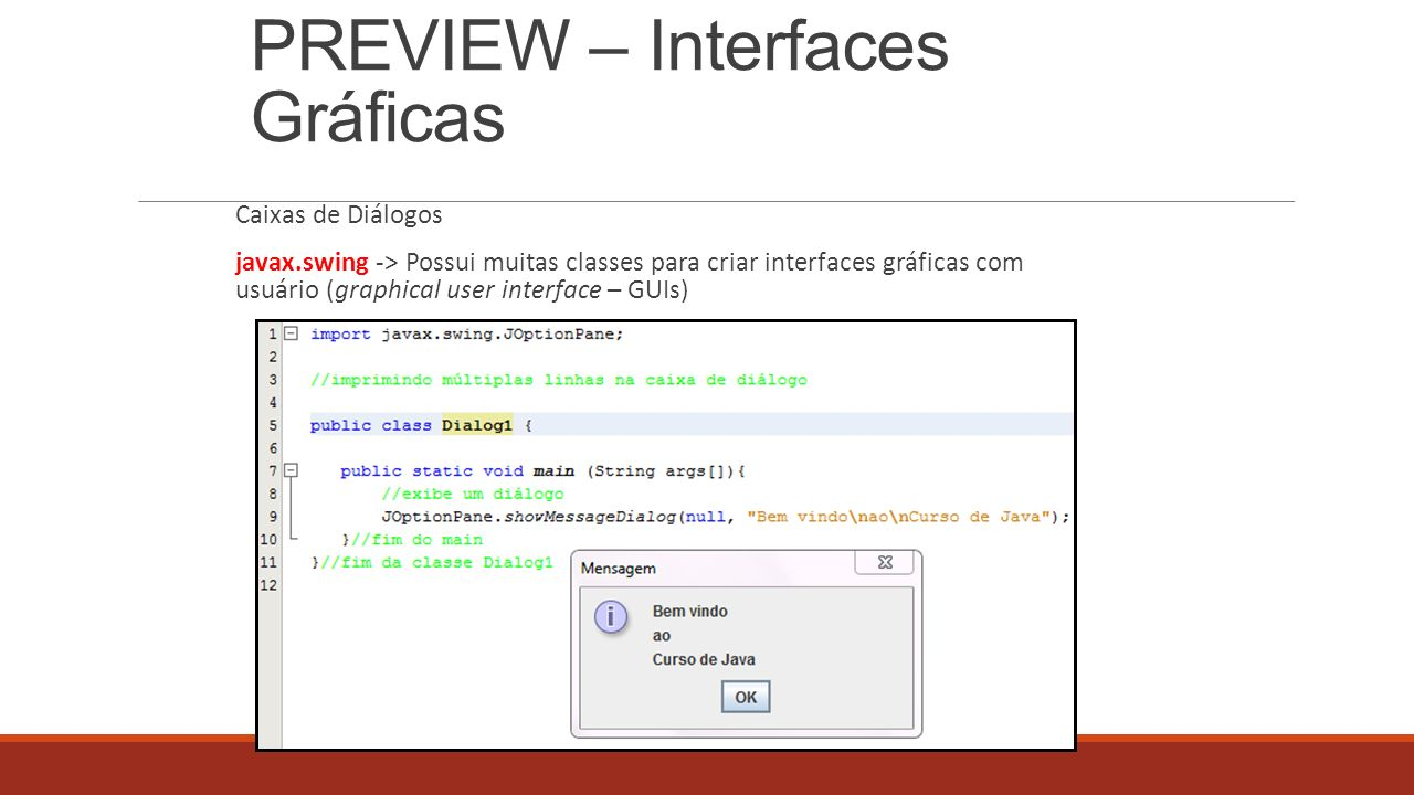 PREVIEW – Interfaces Gráficas Caixas de Diálogos javax.swing -> Possui muitas classes para criar interfaces gráficas com usuário (graphical user inter