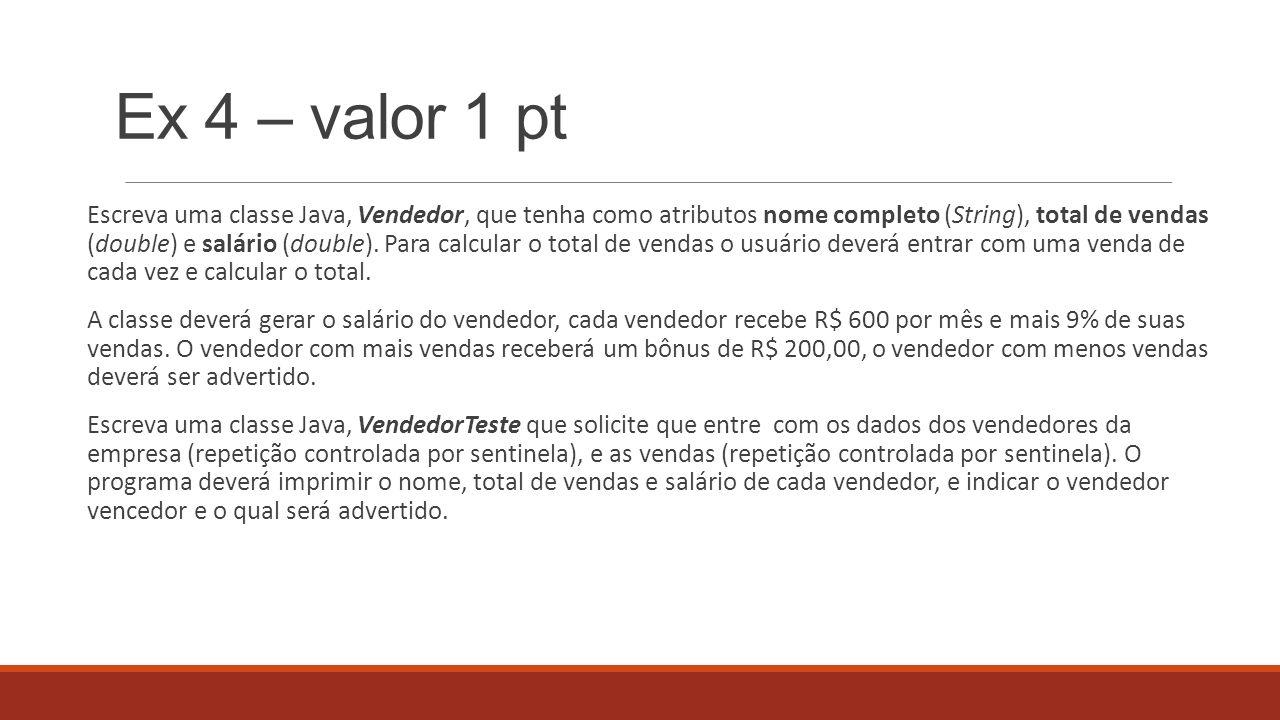 Ex 4 – valor 1 pt Escreva uma classe Java, Vendedor, que tenha como atributos nome completo (String), total de vendas (double) e salário (double). Par