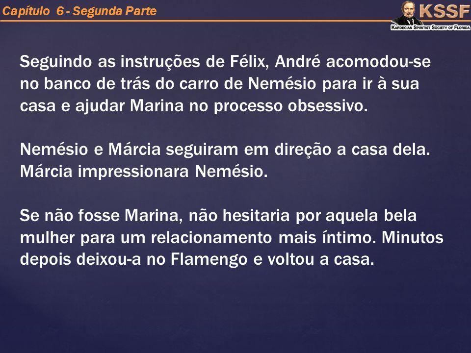 Seguindo as instruções de Félix, André acomodou-se no banco de trás do carro de Nemésio para ir à sua casa e ajudar Marina no processo obsessivo.
