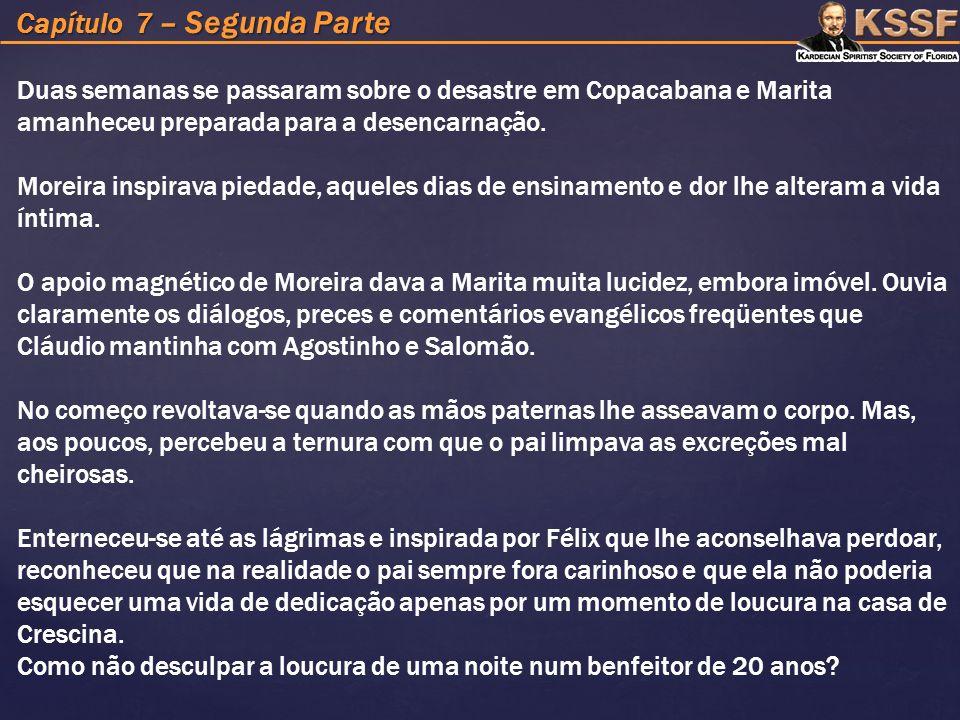 Capítulo 7 – Segunda Parte Duas semanas se passaram sobre o desastre em Copacabana e Marita amanheceu preparada para a desencarnação.