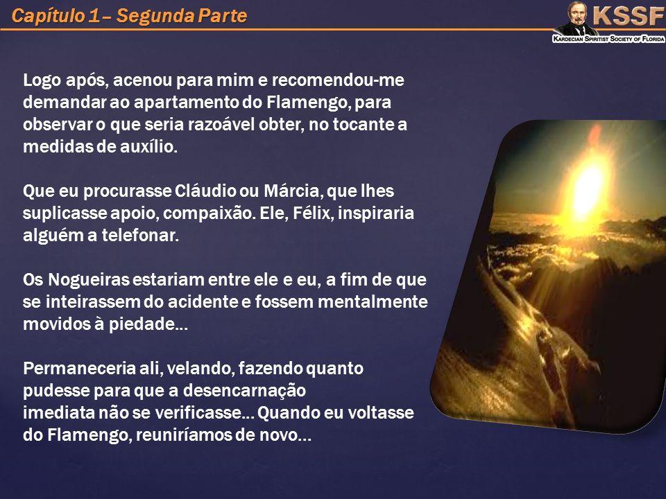 Capítulo 1– Segunda Parte Logo após, acenou para mim e recomendou-me demandar ao apartamento do Flamengo, para observar o que seria razoável obter, no tocante a medidas de auxílio.