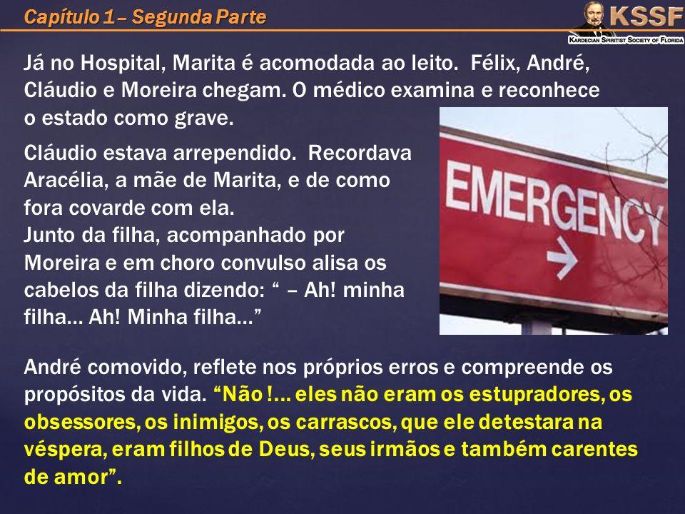 Já no Hospital, Marita é acomodada ao leito.Félix, André, Cláudio e Moreira chegam.