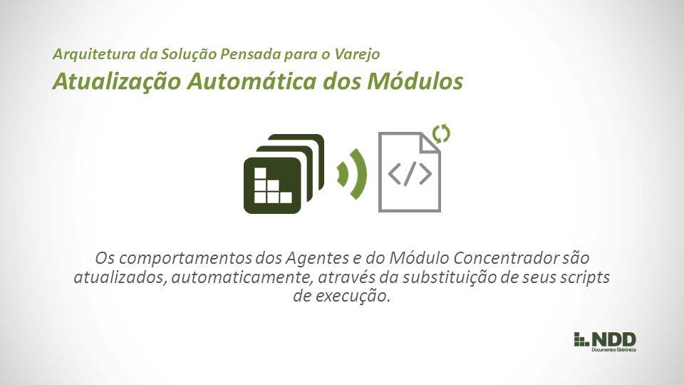 Os comportamentos dos Agentes e do Módulo Concentrador são atualizados, automaticamente, através da substituição de seus scripts de execução.