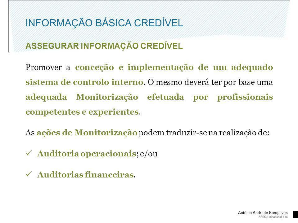INFORMAÇÃO BÁSICA CREDÍVEL ASSEGURAR INFORMAÇÃO CREDÍVEL Promover a conceção e implementação de um adequado sistema de controlo interno. O mesmo dever