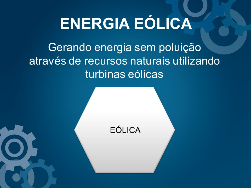 ENERGIA EÓLICA Gerando energia sem poluição através de recursos naturais utilizando turbinas eólicas EÓLICA