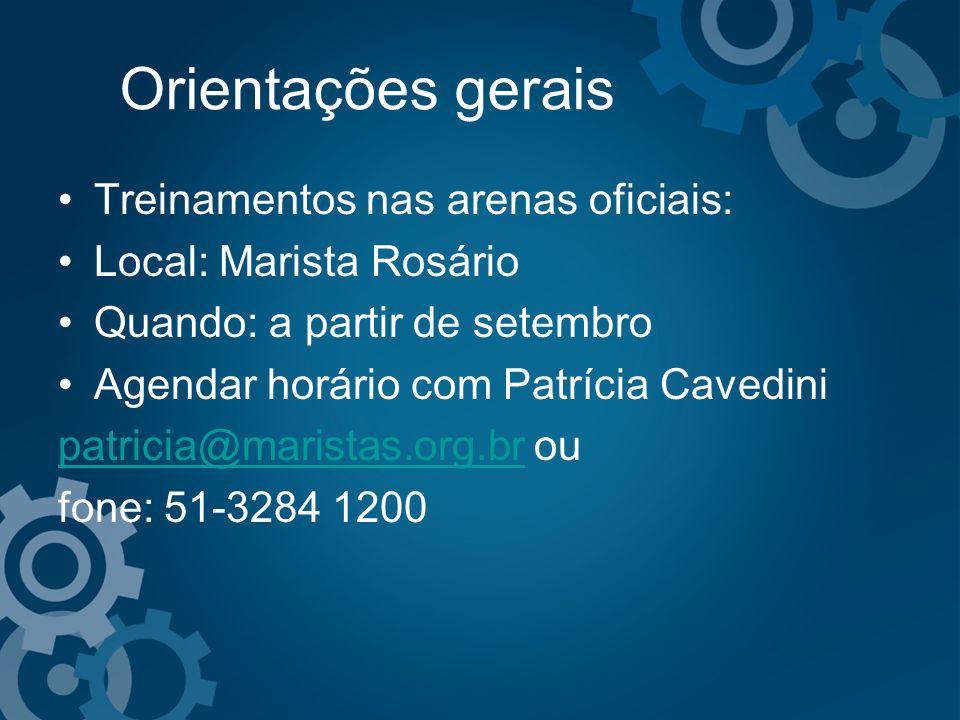 Orientações gerais Treinamentos nas arenas oficiais: Local: Marista Rosário Quando: a partir de setembro Agendar horário com Patrícia Cavedini patrici