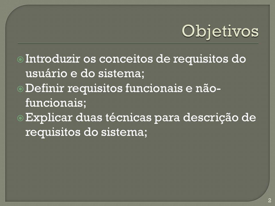Introduzir os conceitos de requisitos do usuário e do sistema; Definir requisitos funcionais e não- funcionais; Explicar duas técnicas para descrição de requisitos do sistema; 2