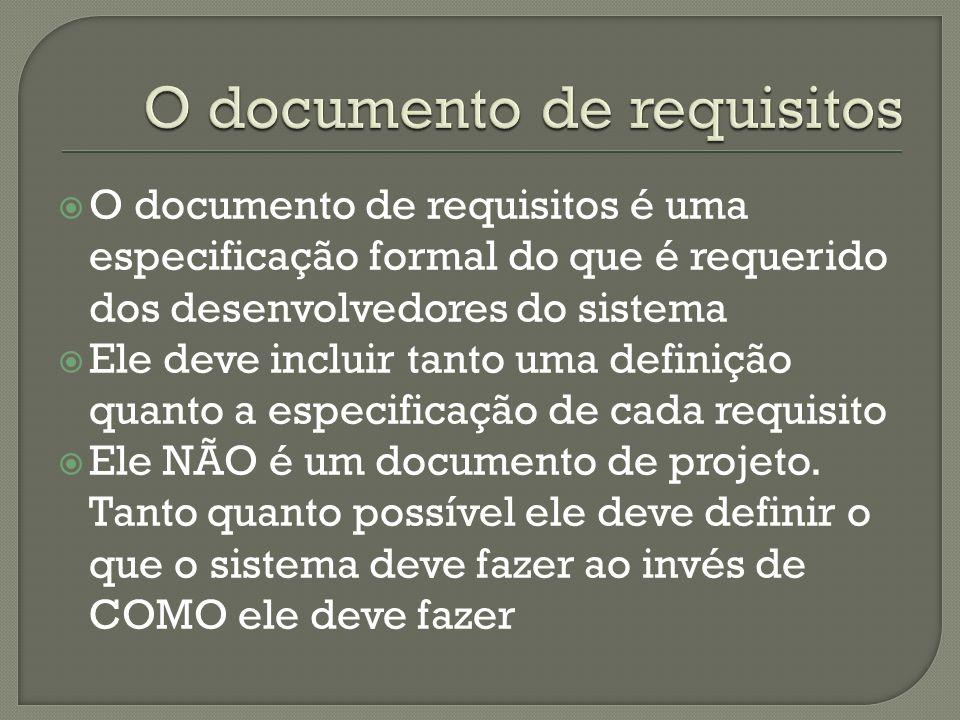 O documento de requisitos é uma especificação formal do que é requerido dos desenvolvedores do sistema Ele deve incluir tanto uma definição quanto a especificação de cada requisito Ele NÃO é um documento de projeto.