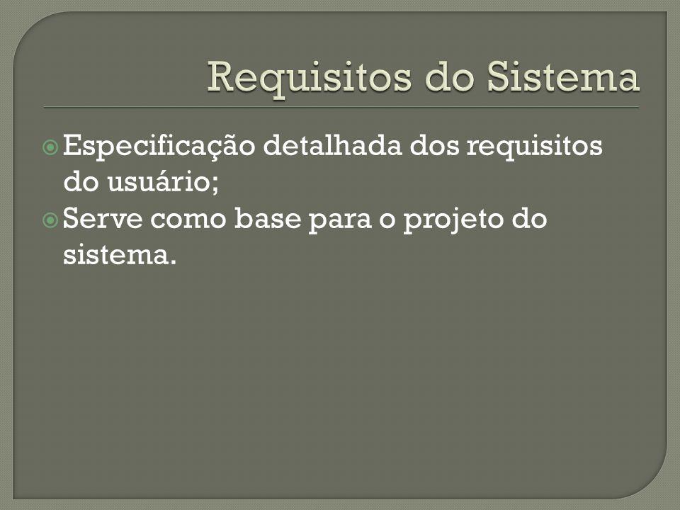 Especificação detalhada dos requisitos do usuário; Serve como base para o projeto do sistema.