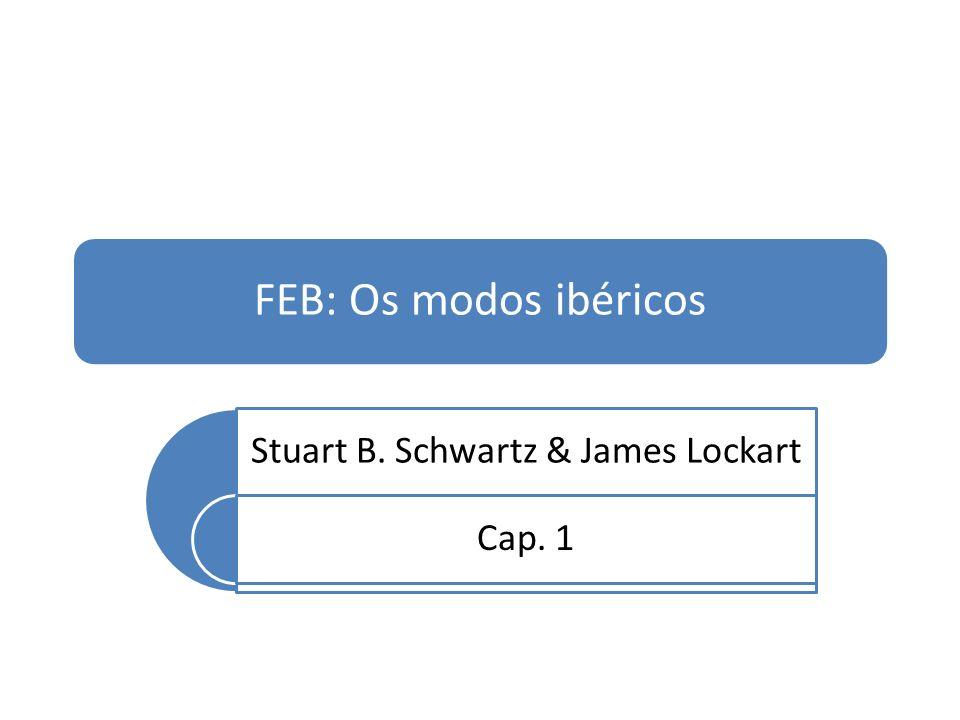FEB: Os modos ibéricos Stuart B. Schwartz & James Lockart Cap. 1