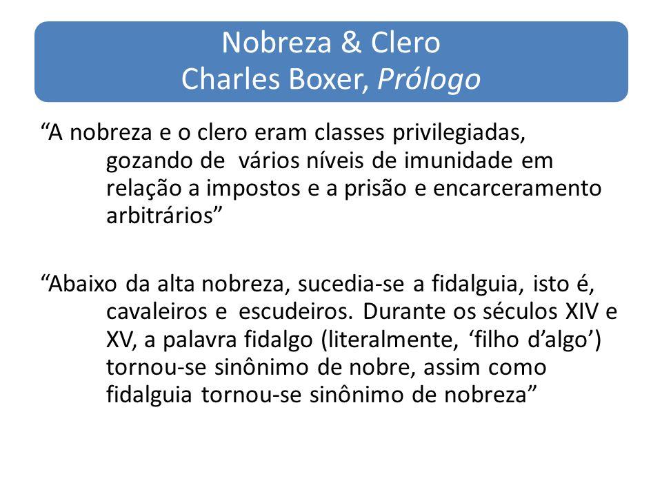 Nobreza & Clero Charles Boxer, Prólogo A nobreza e o clero eram classes privilegiadas, gozando de vários níveis de imunidade em relação a impostos e a prisão e encarceramento arbitrários Abaixo da alta nobreza, sucedia-se a fidalguia, isto é, cavaleiros e escudeiros.