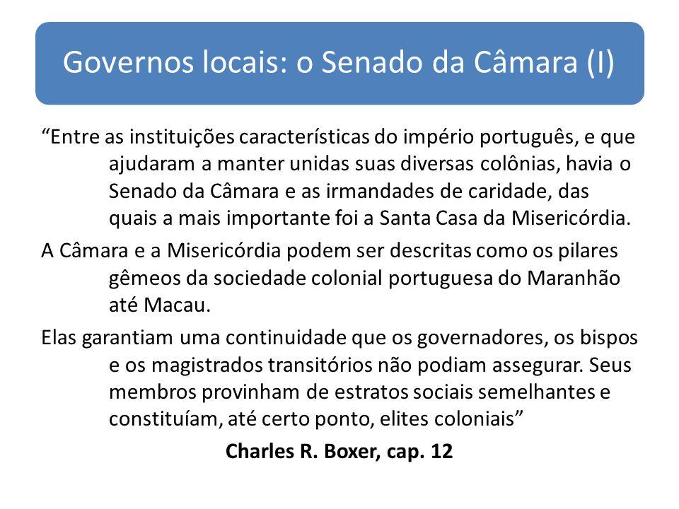 Governos locais: o Senado da Câmara (I) Entre as instituições características do império português, e que ajudaram a manter unidas suas diversas colônias, havia o Senado da Câmara e as irmandades de caridade, das quais a mais importante foi a Santa Casa da Misericórdia.