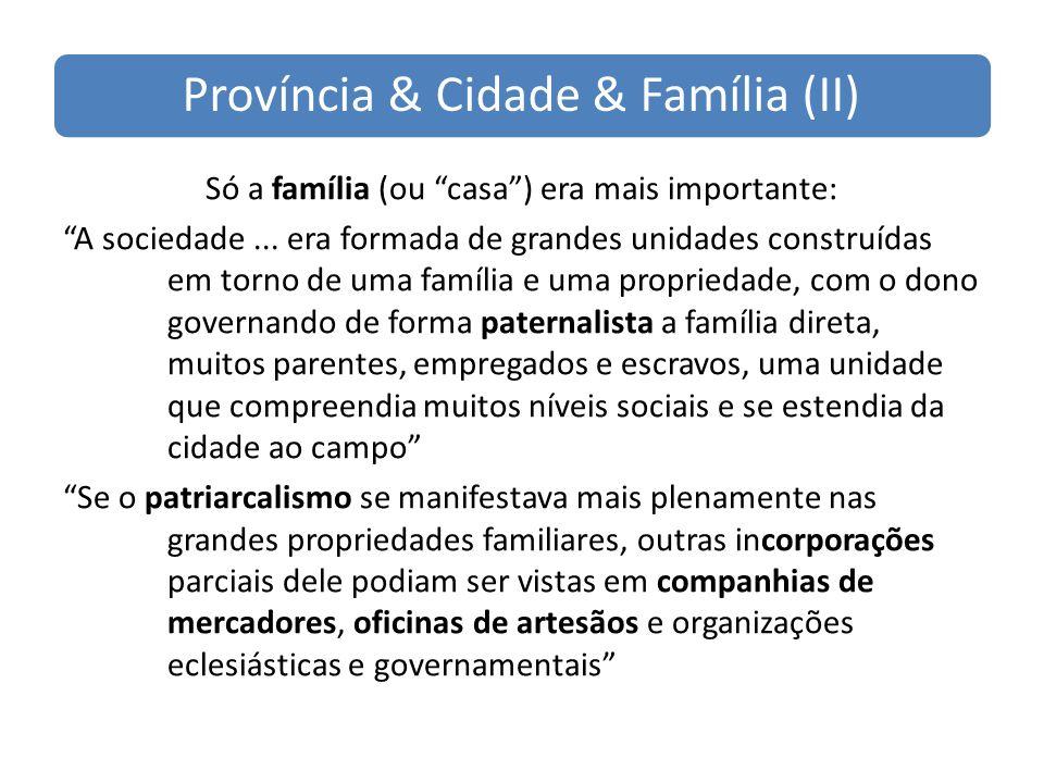 Província & Cidade & Família (II) Só a família (ou casa) era mais importante: A sociedade...