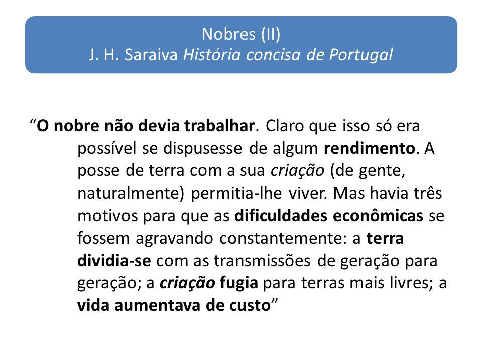 Nobres (II) J.H. Saraiva História concisa de Portugal O nobre não devia trabalhar.