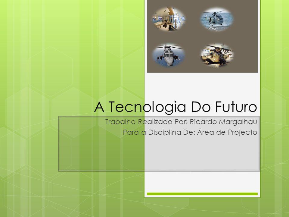 A Tecnologia Do Futuro Trabalho Realizado Por: Ricardo Margalhau Para a Disciplina De: Área de Projecto