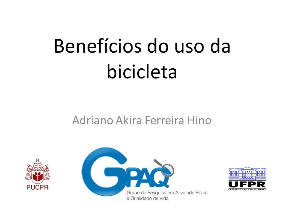 Benefícios do uso da bicicleta Adriano Akira Ferreira Hino
