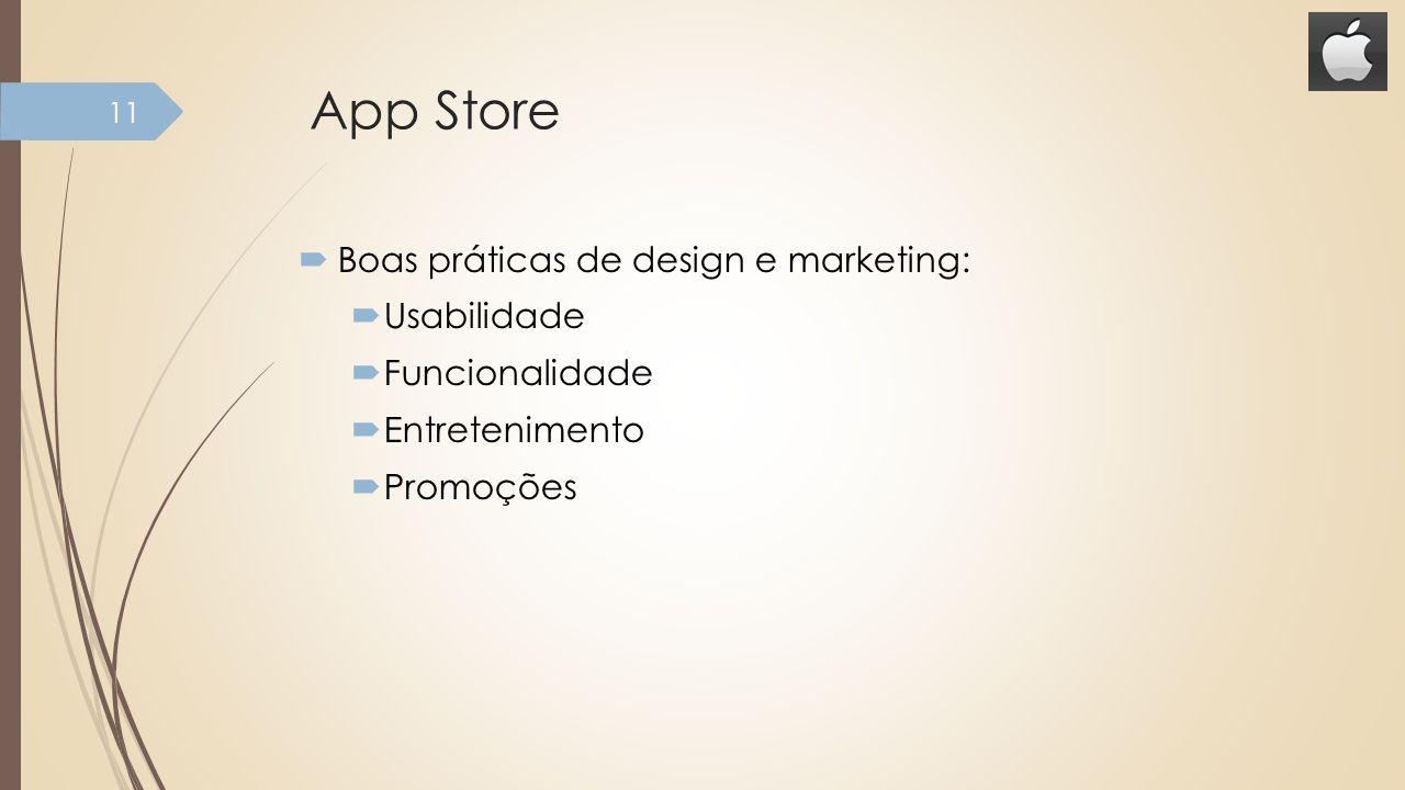 App Store Boas práticas de design e marketing: Usabilidade Funcionalidade Entretenimento Promoções 11