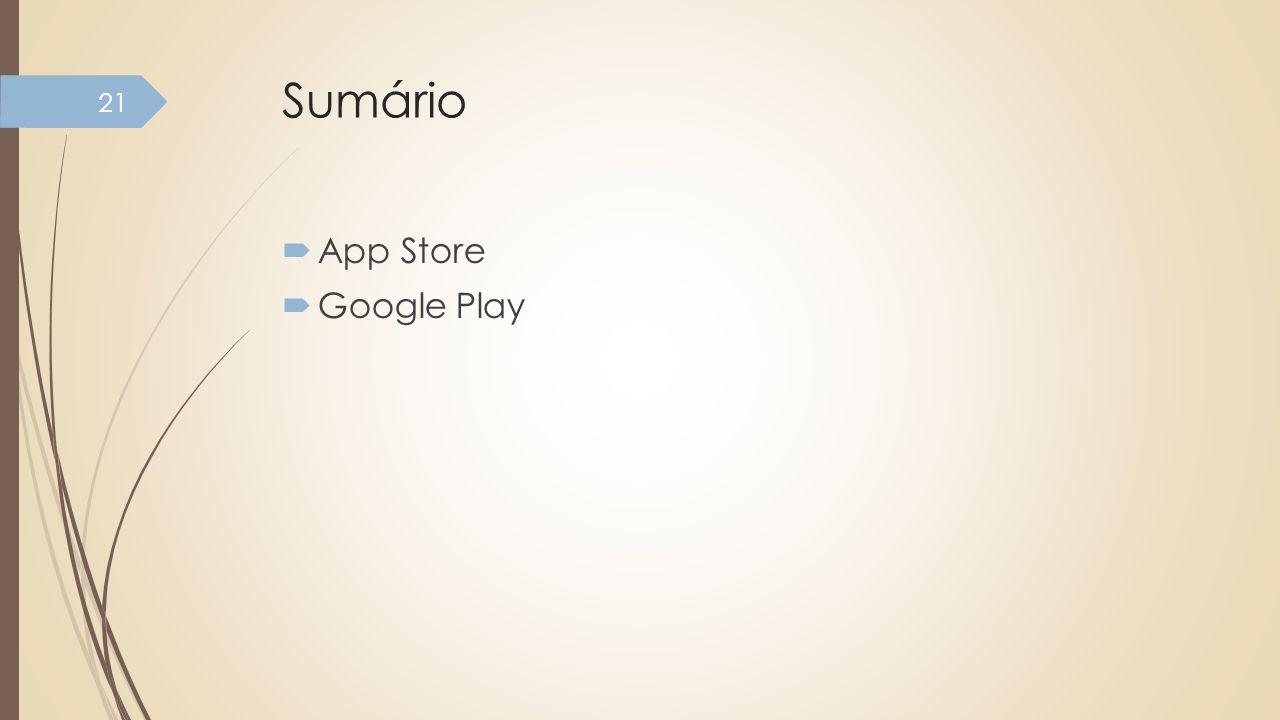 Sumário App Store Google Play 21