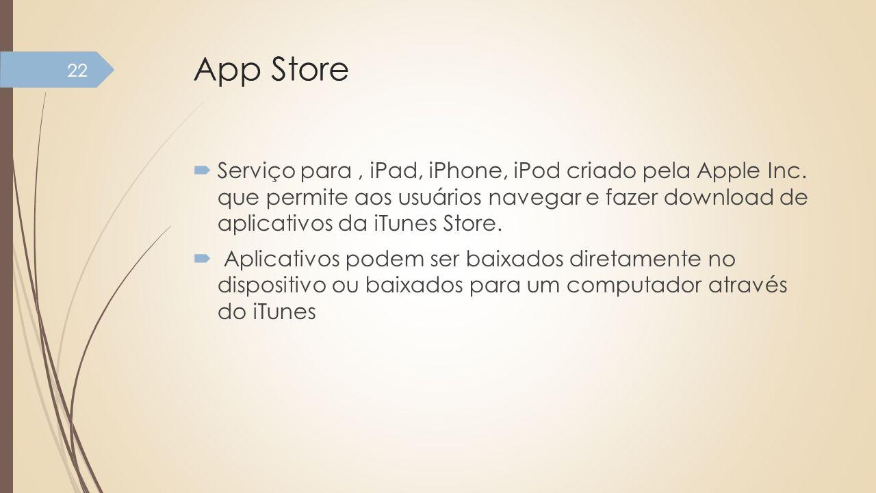 App Store Serviço para, iPad, iPhone, iPod criado pela Apple Inc. que permite aos usuários navegar e fazer download de aplicativos da iTunes Store. Ap